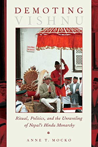 9780190275228: Demoting Vishnu: Ritual, Politics, and the Unraveling of Nepal's Hindu Monarchy