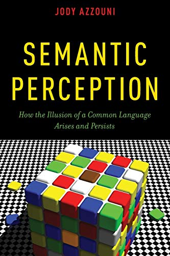 9780190275549: Semantic Perception: How the Illusion of a Common Language Arises and Persists