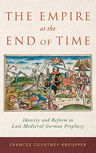 The Empire at the End of Time. Identity and Reform in Late Medieval German Prophecy.: KNEUPPER, F. ...