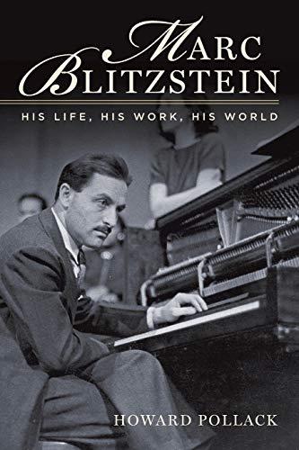 9780190280239: Marc Blitzstein: His Life, His Work, His World