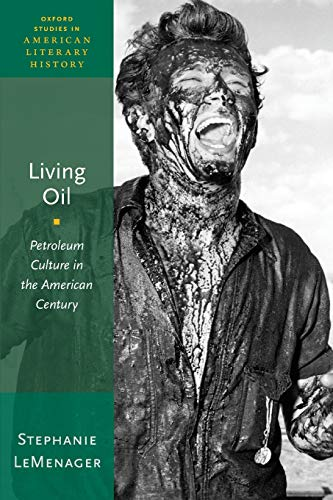 9780190461973: Living Oil: Petroleum Culture in the American Century (Oxford Studies in American Literary History)