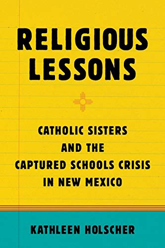 9780190462499: Religious Lessons: Catholic Sisters and the Captured Schools Crisis in New Mexico