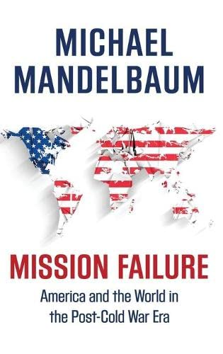 9780190469474: Mission Failure: America and the World in the Post-Cold War Era