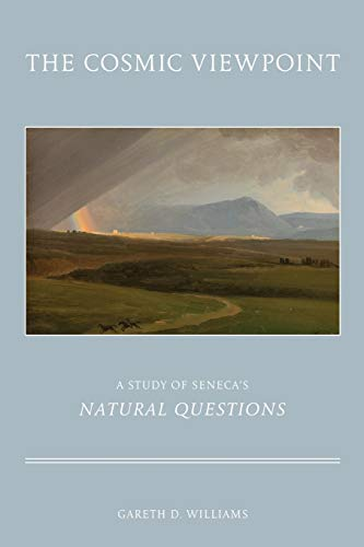 The Cosmic Viewpoint: A Study of Seneca's Natural Questions: Dr. Gareth D. Williams