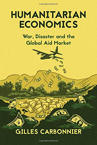 9780190491543: Humanitarian Economics: War, Disaster, and the Global Aid Market