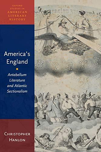 America's England: Antebellum Literature and Atlantic Sectionalism (Oxford Studies in American...