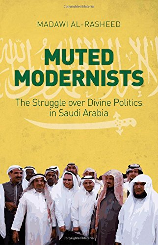 9780190496029: Muted Modernists: The Struggle over Divine Politics in Saudi Arabia