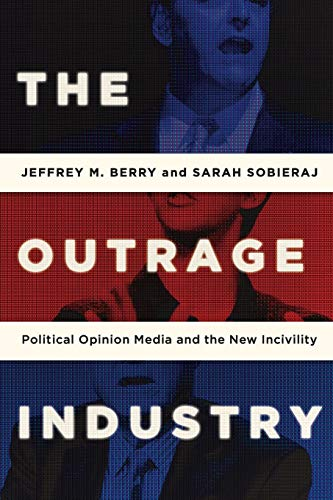 9780190498467: The Outrage Industry: Political Opinion Media and the New Incivility (Studies in Postwar American Political Development)