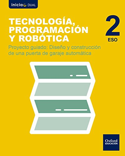 9780190506223: Inicia Dual Tecnología, Programación y Robótica 2.º ESO. Diseño y construcción de una puerta de garaje automática.