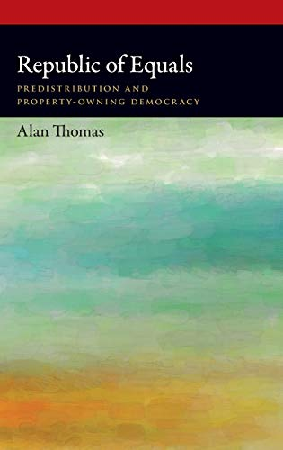 9780190602116: Republic of Equals: Predistribution and Property-Owning Democracy (Oxford Political Philosophy)
