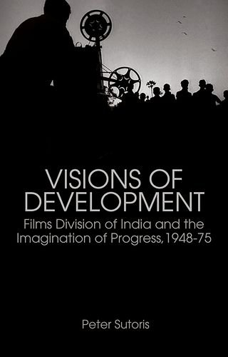 9780190608323: Visions of Development:: Films Division of India and the Imagination of Progress 1948-75