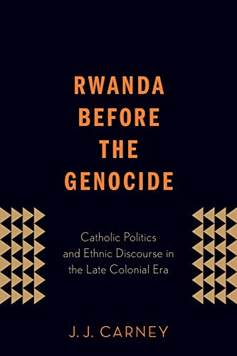 9780190612375: Rwanda Before the Genocide: Catholic Politics and Ethnic Discourse in the Late Colonial Era