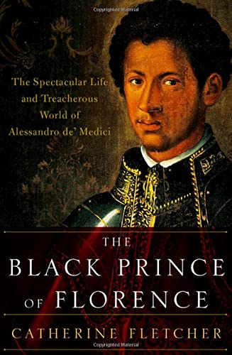 9780190612726: The Black Prince of Florence: The Spectacular Life and Treacherous World of Alessandro de' Medici