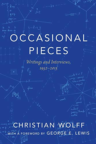 Occasional Pieces: Writings and Interviews, 1952-2013: Wolff, Christian