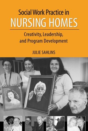 9780190616342: Social Work Practice in Nursing Homes: Creativity, Leadership, and Program Development
