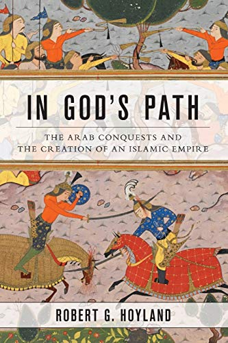 9780190618575: In God's Path: The Arab Conquests and the Creation of an Islamic Empire (Ancient Warfare and Civilization)