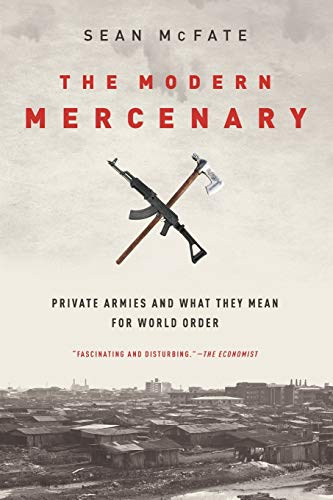 9780190621087: The Modern Mercenary: Private Armies and What They Mean for World Order