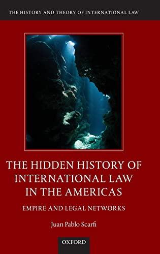 The Hidden History of International Law in: Scarfi, Juan Pablo