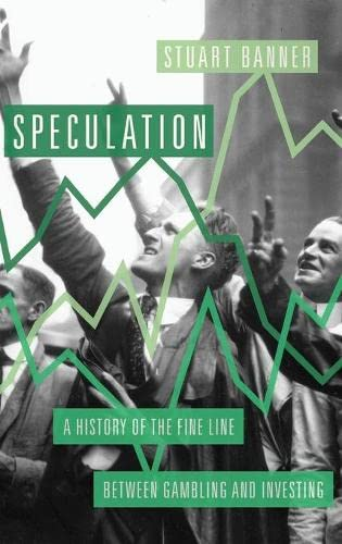 9780190623043: Speculation: A History of the Fine Line Between Gambling and Investing
