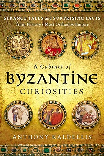 A Cabinet of Byzantine Curiosities: Strange Tales: Kaldellis, Anthony