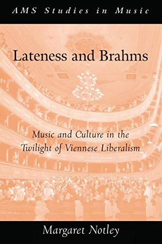 9780190628420: Lateness and Brahms: Music and Culture in the Twilight of Viennese Liberalism (AMS Studies in Music)