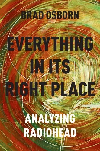 9780190629229: Everything in its Right Place: Analyzing Radiohead