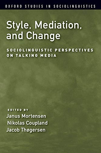 9780190629496: Style, Mediation, and Change: Sociolinguistic Perspectives on Talking Media (Oxford Studies in Sociolinguistics)