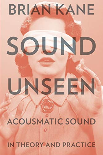 9780190632212: Sound Unseen: Acousmatic Sound in Theory and Practice