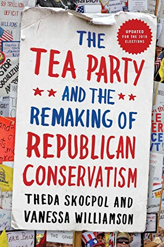 9780190633660: The Tea Party and the Remaking of Republican Conservatism