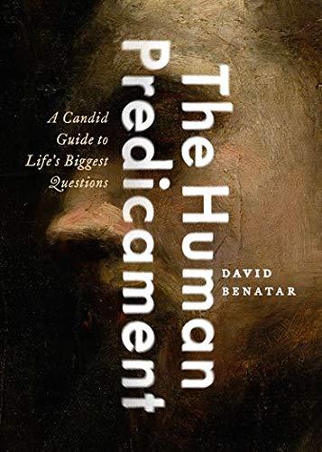 The Human Predicament: A Candid Guide to: David Benatar