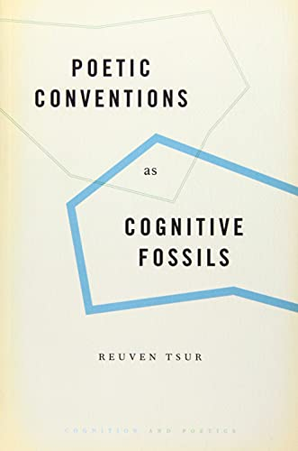 Poetic Conventions as Cognitive Fossils: Reuven Tsur