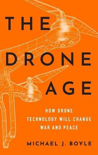 9780190635862: The Drone Age: How Drone Technology Will Change War and Peace