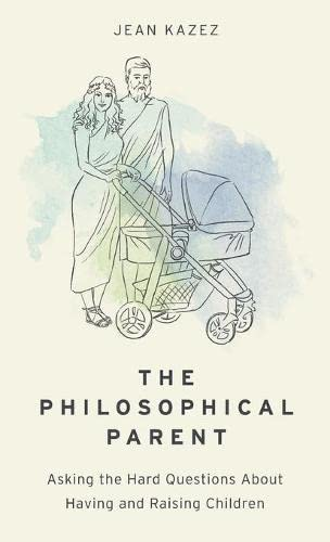 9780190652609: The Philosophical Parent: Asking the Hard Questions About Having and Raising Children