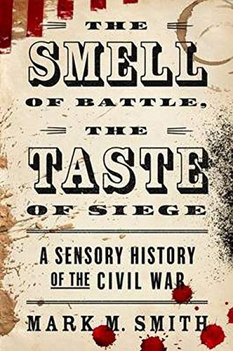 9780190658526: The Smell of Battle, the Taste of Siege: A Sensory History of the Civil War