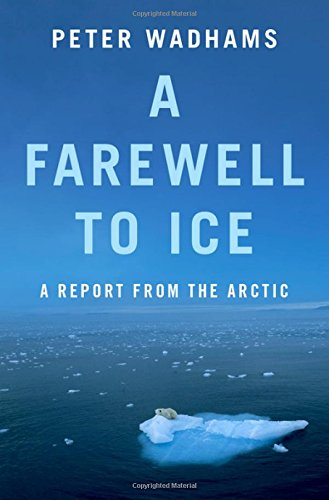 A Farewell To Ice: A Report From: Wadhams, Peter