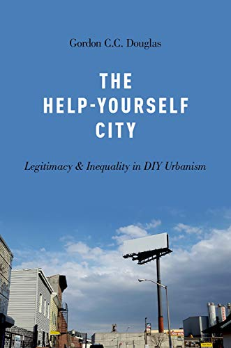 9780190691325: The Help-Yourself City: Legitimacy and Inequality in DIY Urbanism