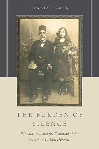 9780190698560: The Burden of Silence: Sabbatai Sevi and the Evolution of the Ottoman-Turkish Dönmes