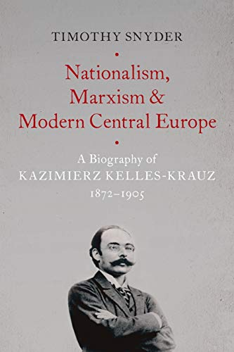 Nationalism, Marxism, and Modern Central Europe: A: Snyder, Timothy