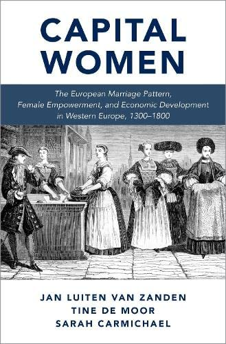 9780190847883: Capital Women: The European Marriage Pattern, Female Empowerment and Economic Development in Western Europe 1300-1800