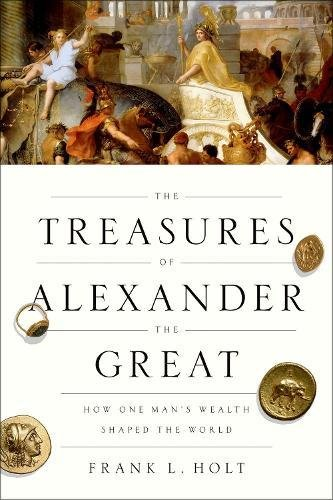 9780190866259: The Treasures of Alexander the Great: How One Man's Wealth Shaped the World (Onassis Series in Hellenic Culture)