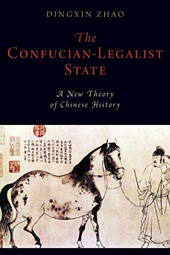 The Confucian-Legalist State: A New Theory of Chinese History (Paperback): Dingxin Zhao