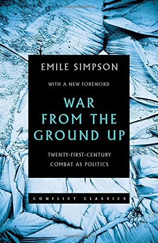 9780190902087: War From the Ground Up: Twenty-First Century Combat as Politics (Conflict Classics)