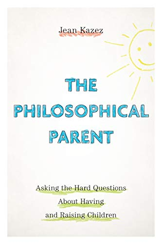 9780190914189: The Philosophical Parent: Asking the Hard Questions About Having and Raising Children