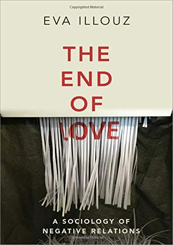 9780190914639: The End of Love: A Sociology of Negative Relations