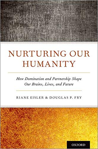 9780190935726: Nurturing Our Humanity: How Domination and Partnership Shape Our Brains, Lives, and Future