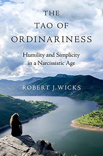 9780190937171: The Tao of Ordinariness: Humility and Simplicity in a Narcissistic Age