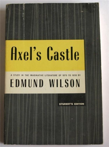 Axel's Castle: A Study in the Imaginative Literature of 1870 to 1930: Edmund Wilson