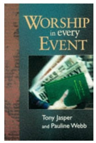 Worship in Every Event: Worship Resources for Every Day (0191456950) by Tony Jasper; Pauline M. Webb