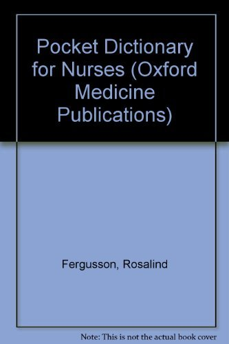 Pocket Dictionary for Nurses (Oxford Medicine Publications) (0192115952) by Rosalind Fergusson; Elizabeth Martin; Market House Books