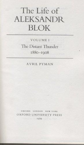 The Life of Aleksander Blok: The Distant Thunder, 1880-1908 v. 1: Pyman, Avril